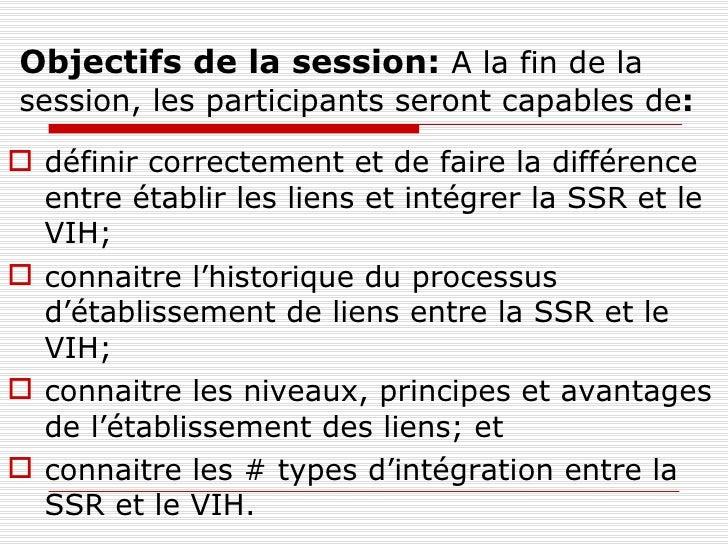Objectifs de la session:  A la fin de la session, les participants seront capables de : <ul><li>définir correctement et de...