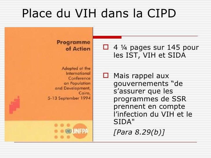 Place du VIH dans la CIPD <ul><li>4 ¼ pages sur 145 pour les IST, VIH et SIDA </li></ul><ul><li>Mais rappel aux gouverneme...