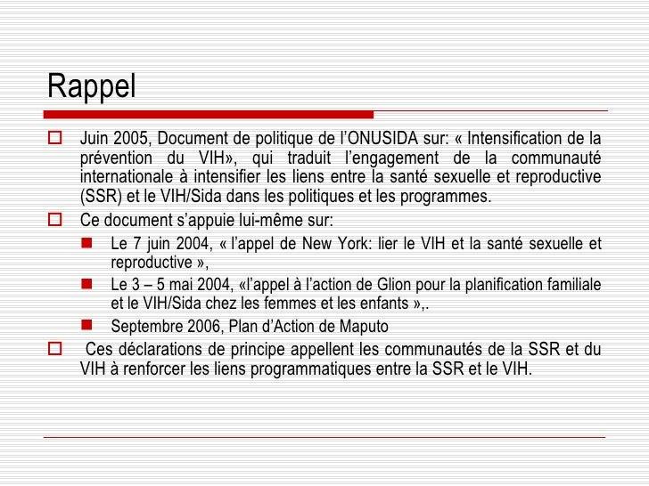 Rappel <ul><li>Juin 2005, Document de politique de l'ONUSIDA sur: «Intensification de la prévention du VIH», qui traduit ...