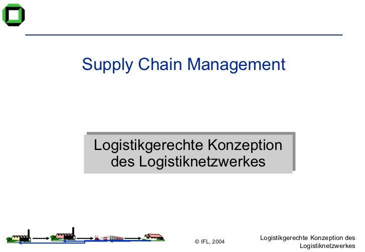Supply Chain Management Logistikgerechte Konzeption des Logistiknetzwerkes