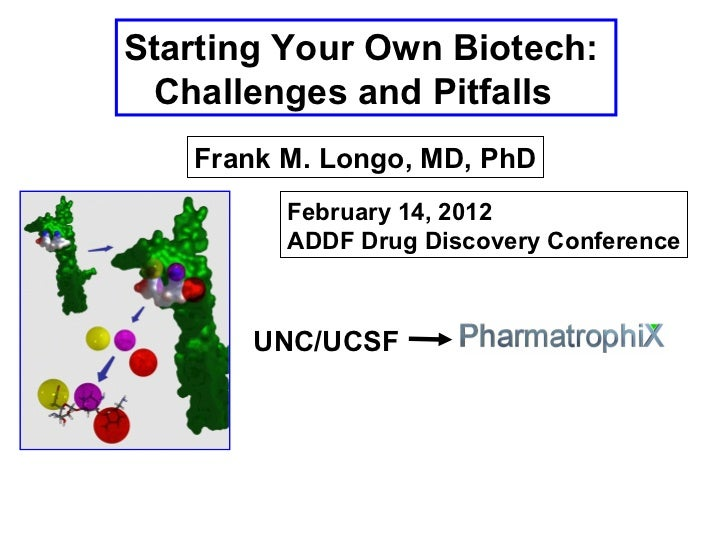 Starting Your Own Biotech: Challenges and Pitfalls   Frank M. Longo, MD, PhD         February 14, 2012         ADDF Drug D...