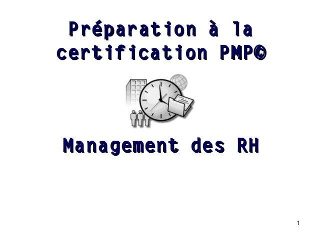 Préparation à la certification PMP©  Management des RH  1