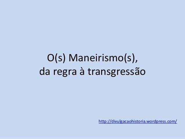 O(s) Maneirismo(s), da regra à transgressão  http://divulgacaohistoria.wordpress.com/