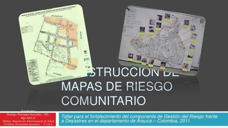 Construcción de Mapas de Riesgo Comunitario<br />Taller para el fortalecimiento del componente de Gestión del Riesgo frent...