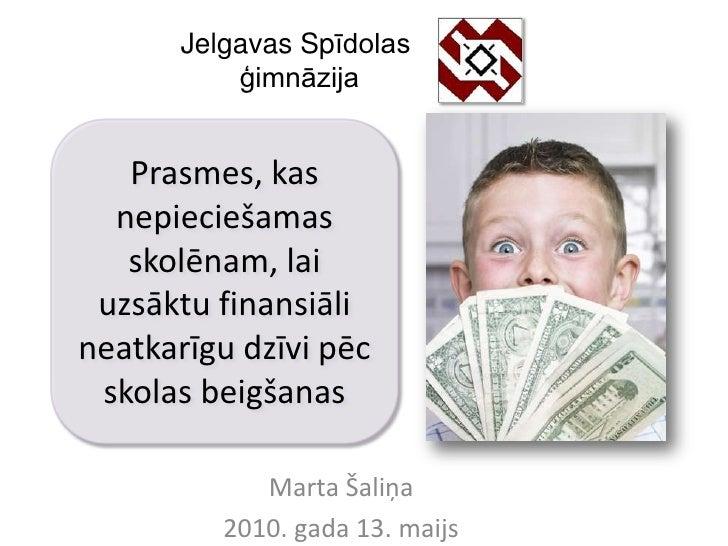 Jelgavas Spīdolas            ģimnāzija      Prasmes, kas   nepieciešamas    skolēnam, lai  uzsāktu finansiāli neatkarīgu d...