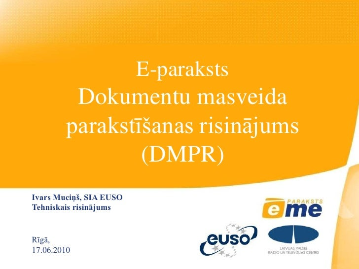 E-paraksts           Dokumentu masveida          parakstīšanas risinājums                  (DMPR) Ivars Muciņš, SIA EUSO T...
