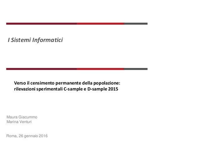 I Sistemi Informatici Roma, 26 gennaio 2016 Verso il censimento permanente della popolazione: rilevazioni sperimentali C-s...