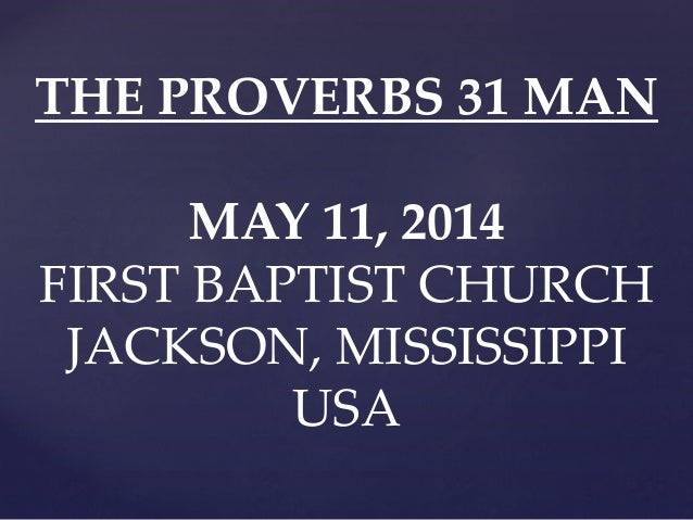 THE PROVERBS 31 MAN MAY 11, 2014 FIRST BAPTIST CHURCH JACKSON, MISSISSIPPI USA