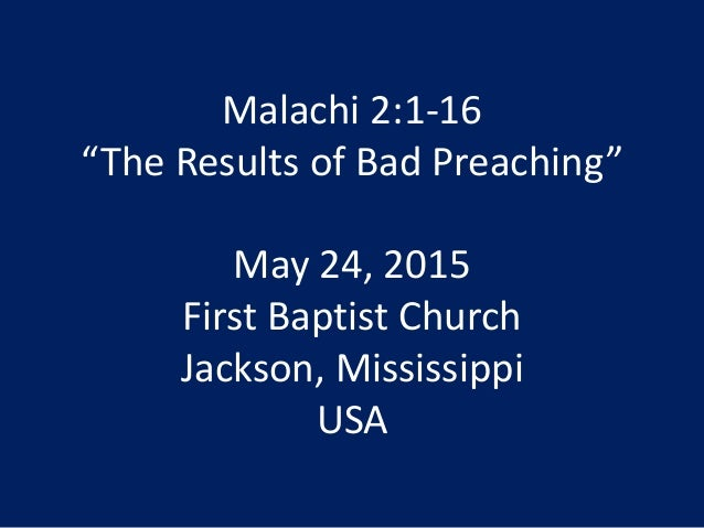 "Malachi 2:1-16 ""The Results of Bad Preaching"" May 24, 2015 First Baptist Church Jackson, Mississippi USA"