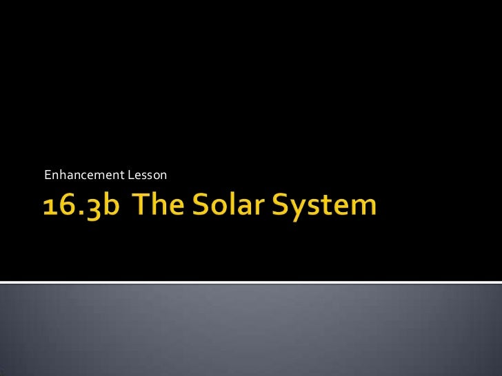 16.3b  The Solar System<br />Enhancement Lesson<br />