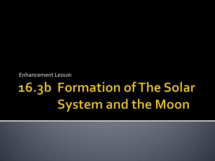 16.3b  Formation of The Solar System and the Moon<br />Enhancement Lesson<br />