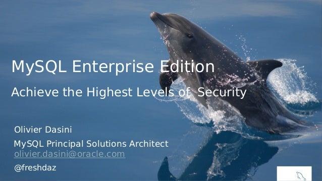 MySQL Enterprise Edition Achieve the Highest Levels of Security Olivier Dasini MySQL Principal Solutions Architect olivier...