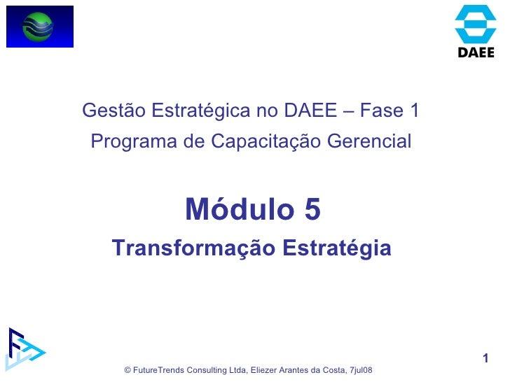 Módulo 5 Transformação Estratégia  Gestão Estratégica no DAEE – Fase 1 Programa de Capacitação Gerencial