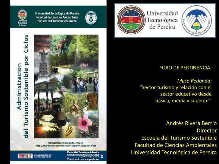 """FORO DE PERTINENCIA:<br />Mesa Redonda:<br />""""Sector turismo y relación con el sector educativo desde <br />básica, media ..."""