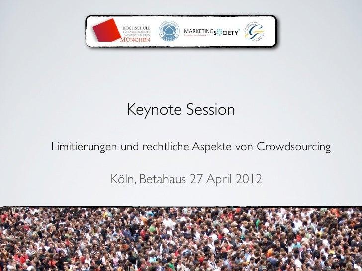 Keynote SessionLimitierungen und rechtliche Aspekte von Crowdsourcing           Köln, Betahaus 27 April 2012