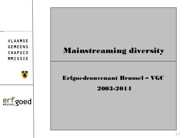 p. 1 Mainstreaming diversity Erfgoedconvenant Brussel – VGC 2003-2014