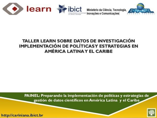 http://cariniana.ibict.br PAINEL: Preparando la implementación de políticas y estrategias de gestión de datos científicos ...