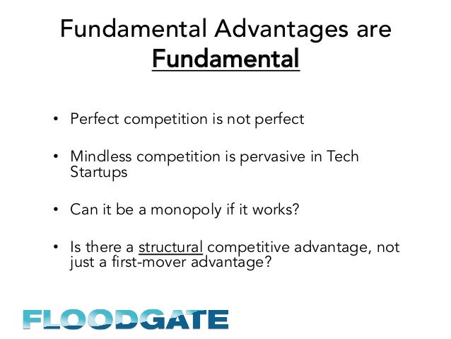 Fundamental Advantages are Fundamental • Perfect competition is not perfect • Mindless competition is pervasive in Tech ...
