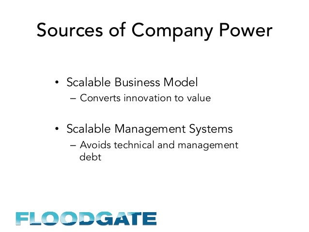 Sources of Company Power • Scalable Business Model – Converts innovation to value • Scalable Management Systems – Avoi...