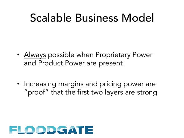 Scalable Business Model • Always possible when Proprietary Power and Product Power are present • Increasing margins and ...