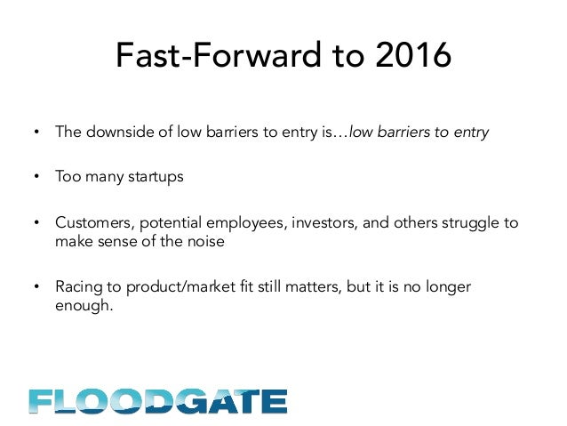 Fast-Forward to 2016 • The downside of low barriers to entry is…low barriers to entry • Too many startups • Customers, ...