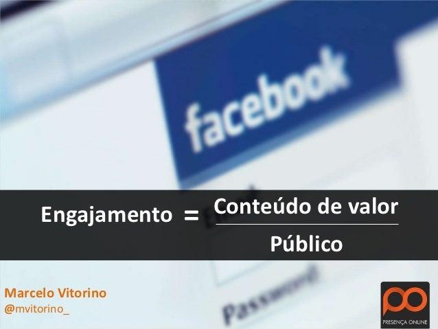 Engajamento   =   Conteúdo de valor                             PúblicoMarcelo Vitorino@mvitorino_
