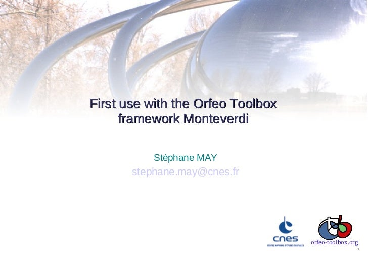 First use with the Orfeo Toolbox      framework Monteverdi           Stéphane MAY       stephane.may@cnes.fr              ...