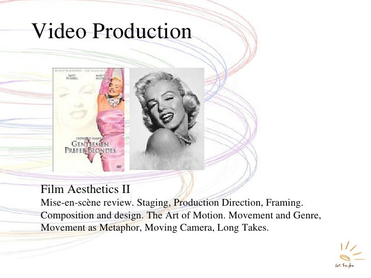 Video Production Film Aesthetics II Mise-en-scène review. Staging, Production Direction, Framing. Composition and design. ...
