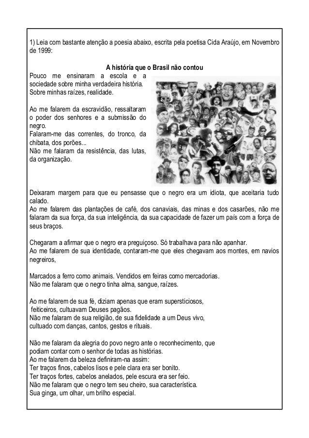 1) Leia com bastante atenção a poesia abaixo, escrita pela poetisa Cida Araújo, em Novembro  de 1999:  A história que o Br...