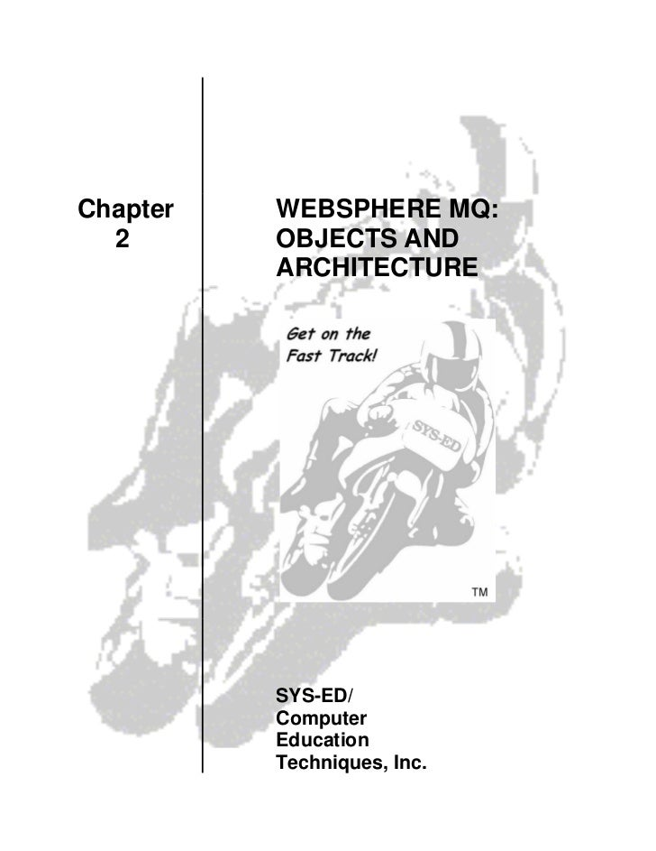 Chapter   WEBSPHERE MQ:  2       OBJECTS AND          ARCHITECTURE          SYS-ED/          Computer          Education  ...