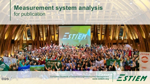European Students of Industrial Engineering and Management www.estiem.org Measurement system analysis for publication 1