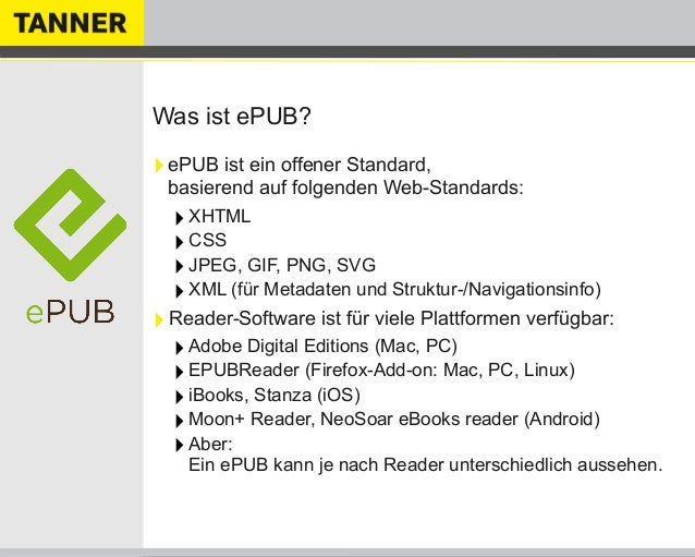 Was ist ePUB?‣ePUB ist ein offener Standard,basierend auf folgenden Web-Standards:‣XHTML‣CSS‣JPEG, GIF, PNG, SVG‣XML (für ...