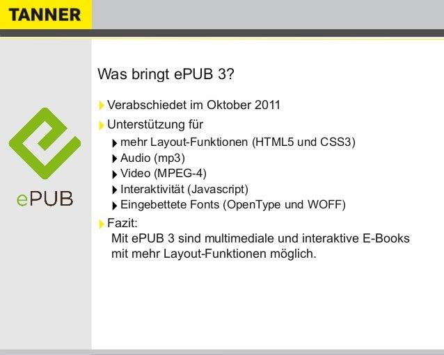 Was bringt ePUB 3?‣Verabschiedet im Oktober 2011‣Unterstützung für‣mehr Layout-Funktionen (HTML5 und CSS3)‣Audio (mp3)‣Vid...