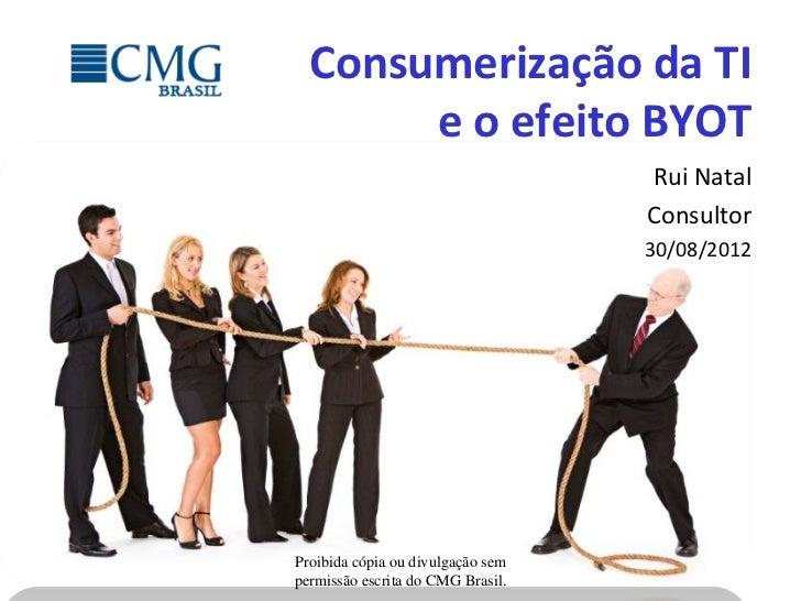 Consumerização da TI       e o efeito BYOT                                   Rui Natal                                   C...