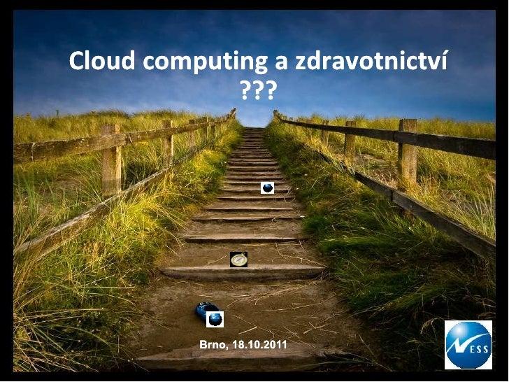 Cloud computing a zdravotnictví                                 ???                                                       ...