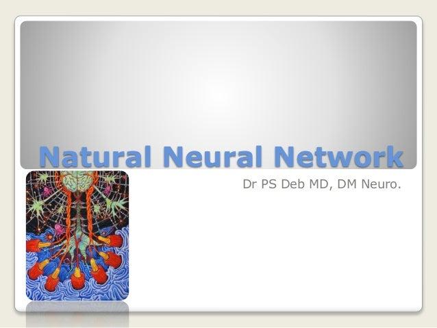 Natural Neural Network Dr PS Deb MD, DM Neuro.
