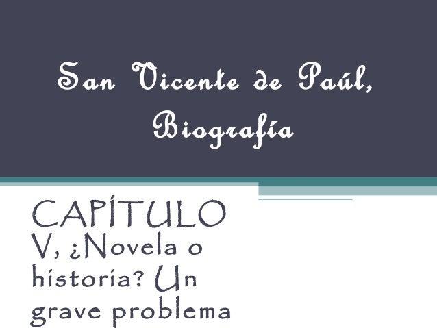 San Vicente de Paúl, Biografía CAPÍTULO V, ¿Novela o historia? Un grave problema