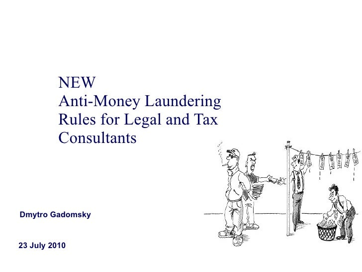 NEW  Anti-Money Laundering Rules for Legal and Tax Consultants 23 July 2010 Dmytro Gadomsky