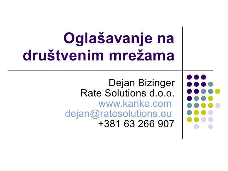 Ogla šavanje na društvenim mrežama Dejan Bizinger Rate Solutions d.o.o. www.karike.com   dejan @ratesolutions.eu   +381 63...