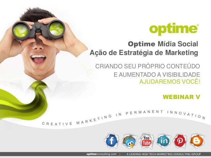 Optime Mídia SocialAção de Estratégia de Marketing CRIANDO SEU PRÓPRIO CONTEÚDO      E AUMENTADO A VISIBILIDADE           ...