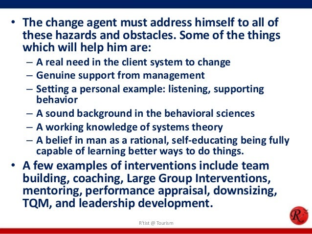 • The change agent must address himself to all of  these hazards and obstacles. Some of the things  which will help him ar...