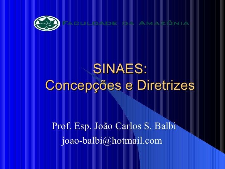 SINAES: Concepções e Diretrizes Prof. Esp. João Carlos S. Balbi [email_address]