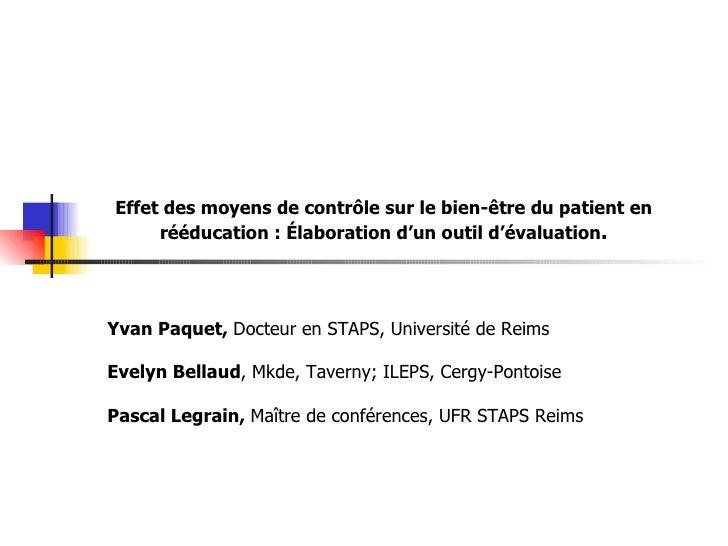 Effet des moyens de contrôle sur le bien-être du patient en rééducation : Élaboration d'un outil d'évaluation . Yvan Paque...
