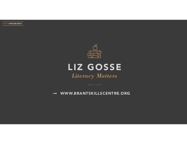 Literacy Matters LIZ GOSSE 10.18 #PARISNORTH WWW.BRANTSKILLSCENTRE.ORG