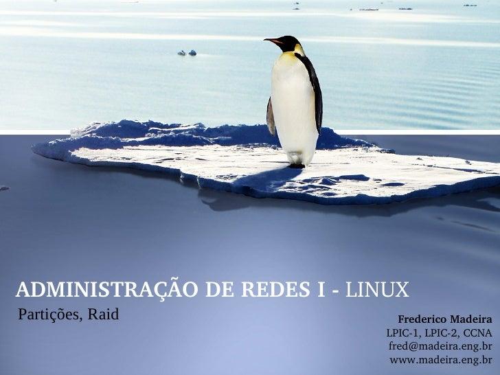 ADMINISTRAÇÃODEREDESILINUXPartições, Raid                 FredericoMadeira                              LPIC1,LPI...
