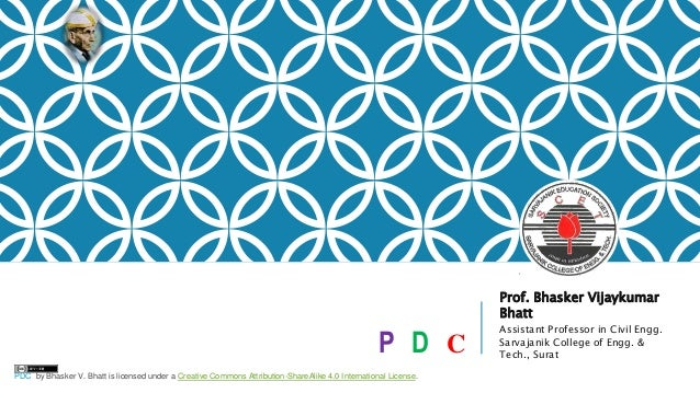 P D C Prof. Bhasker Vijaykumar Bhatt Assistant Professor in Civil Engg. Sarvajanik College of Engg. & Tech., Surat PDC by ...