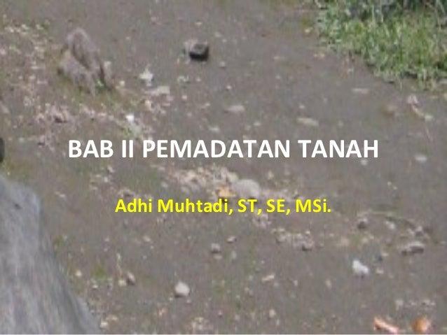 BAB II PEMADATAN TANAH   Adhi Muhtadi, ST, SE, MSi.