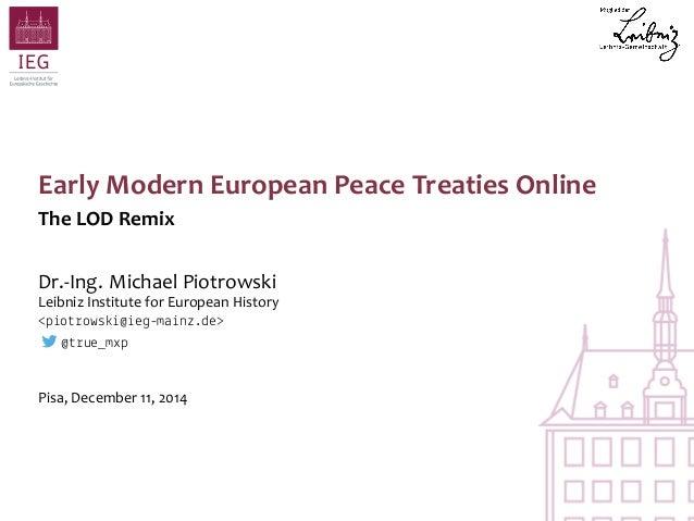 Early Modern European Peace Treaties Online  The LOD Remix  Dr.-Ing. Michael Piotrowski  Leibniz Institute for European Hi...
