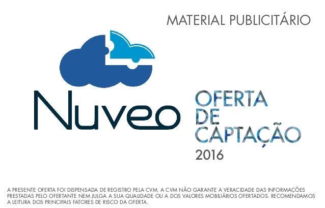 2016 MATERIAL PUBLICITÁRIO A PRESENTE OFERTA FOI DISPENSADA DE REGISTRO PELA CVM. A CVM NÃO GARANTE A VERACIDADE DAS INFOR...