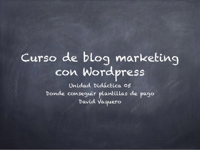 Curso de blog marketing con Wordpress Unidad Didáctica 05 Donde conseguir plantillas de pago David Vaquero